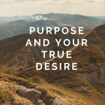 Your Purpose and Your True Desire