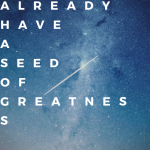 You Already Have a Seed of Greatness