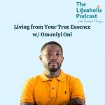 Living from Your True Essence (w/ Omoniyi Oni)